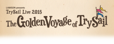 "TrySail Live 2015 ""The Golden Voyage of TrySail"""