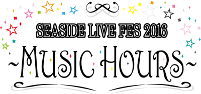 SEASIDE LIVE FES 2016~MUSIC HOURS~